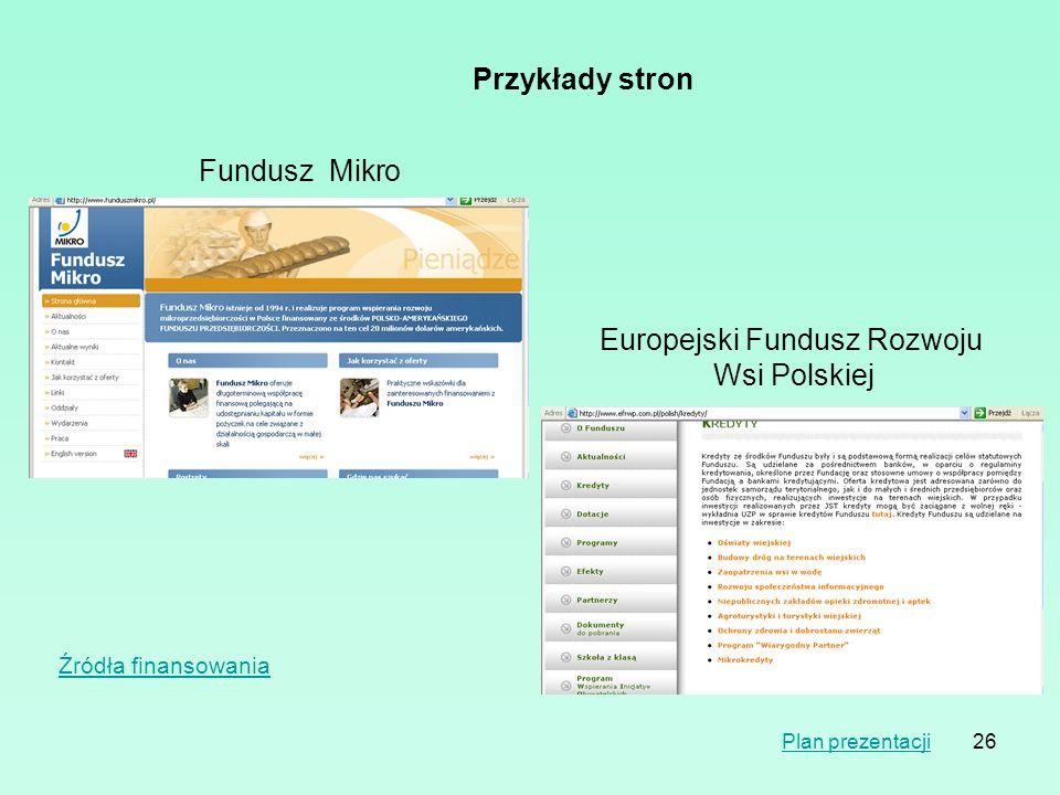 26 Przykłady stron Fundusz Mikro Europejski Fundusz Rozwoju Wsi Polskiej Plan prezentacji Źródła finansowania
