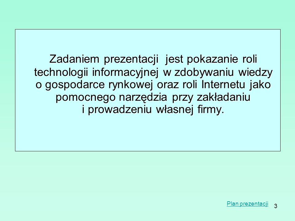 3 Zadaniem prezentacji jest pokazanie roli technologii informacyjnej w zdobywaniu wiedzy o gospodarce rynkowej oraz roli Internetu jako pomocnego narz