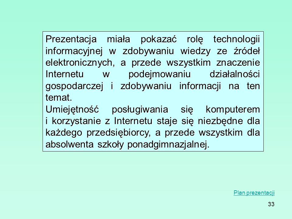 33 Prezentacja miała pokazać rolę technologii informacyjnej w zdobywaniu wiedzy ze źródeł elektronicznych, a przede wszystkim znaczenie Internetu w po
