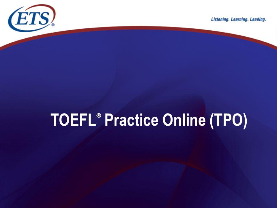 TOEFL ® Practice Online (TPO)