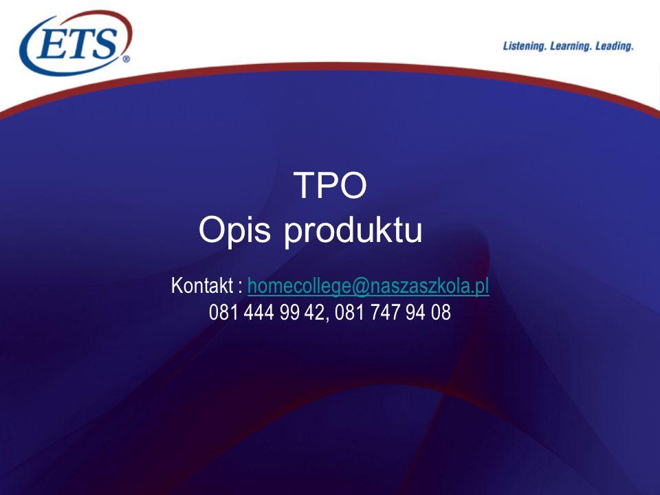 Kontakt : homecollege@naszaszkola.pl 081 444 99 42, 081 747 94 08homecollege@naszaszkola.pl TPO Opis produktu