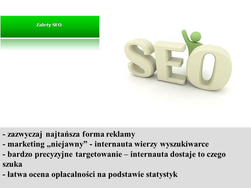 - zazwyczaj najtańsza forma reklamy - marketing niejawny - internauta wierzy wyszukiwarce - bardzo precyzyjne targetowanie – internauta dostaje to cze