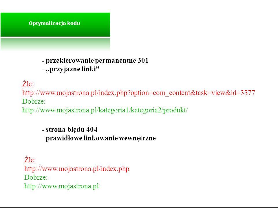 Optymalizacja kodu - przekierowanie permanentne 301 - przyjazne linki - strona błędu 404 - prawidłowe linkowanie wewnętrzne Źle: http://www.mojastrona