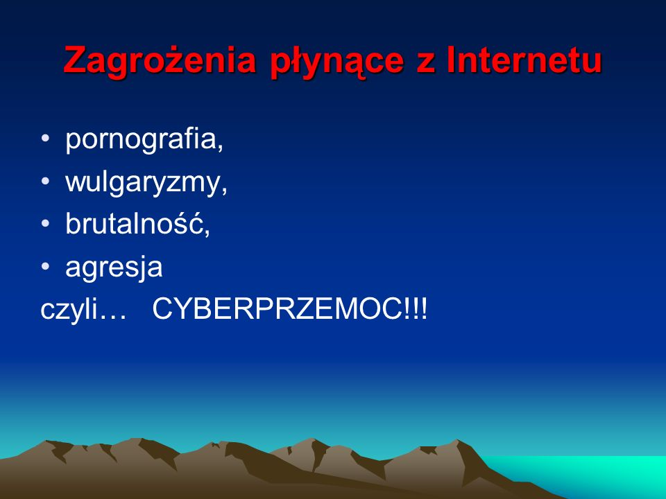 Zagrożenia płynące z Internetu pornografia, wulgaryzmy, brutalność, agresja czyli… CYBERPRZEMOC!!!