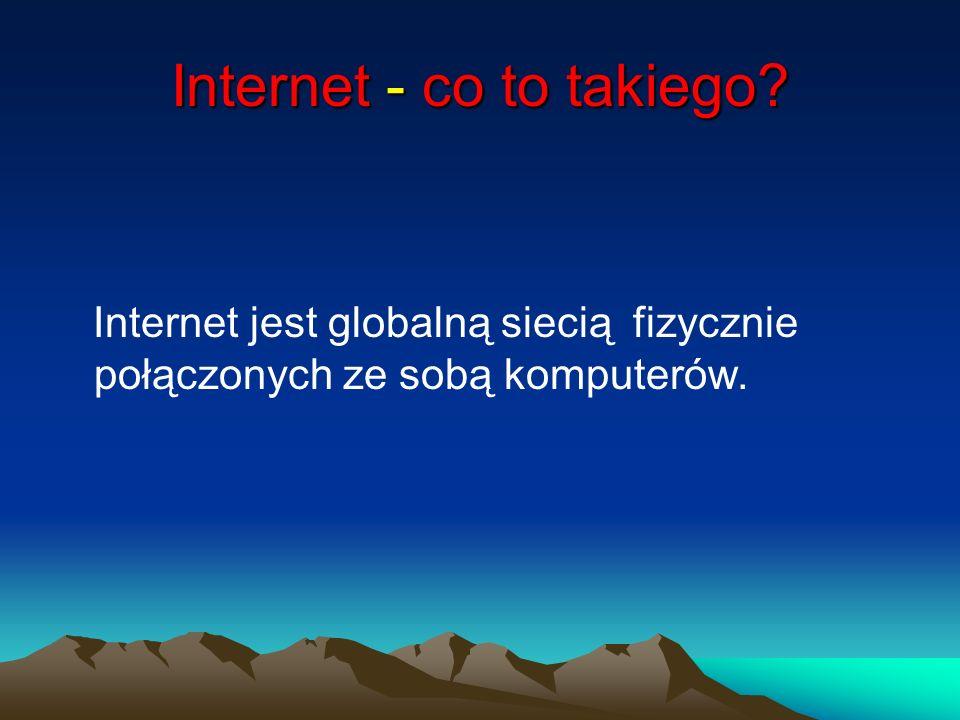 Internet - co to takiego? Internet jest globalną siecią fizycznie połączonych ze sobą komputerów.