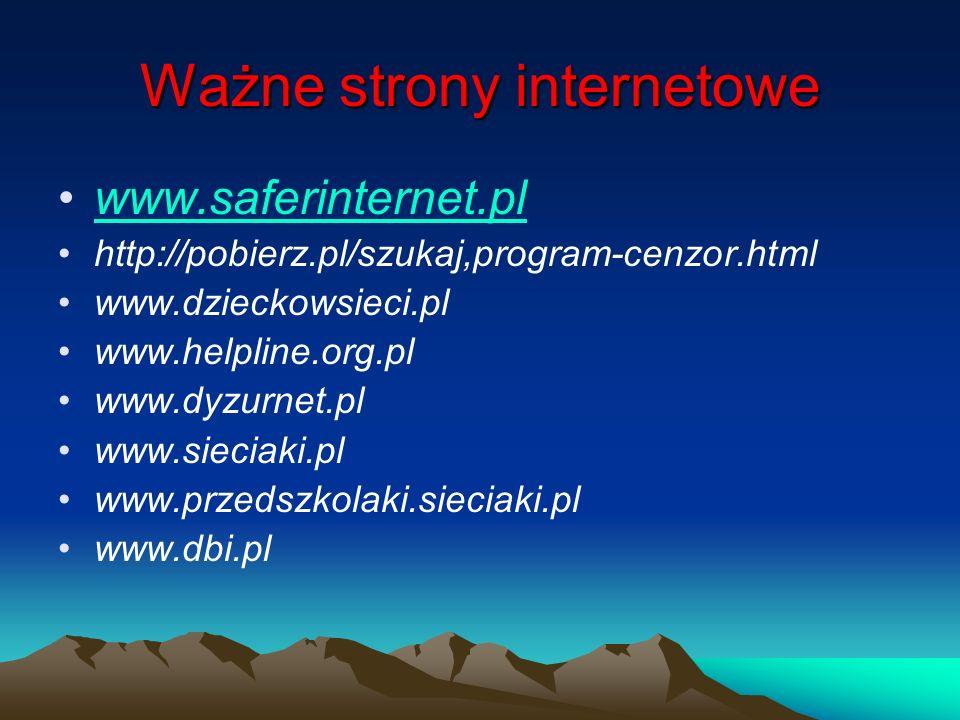 Ważne strony internetowe www.saferinternet.pl http://pobierz.pl/szukaj,program-cenzor.html www.dzieckowsieci.pl www.helpline.org.pl www.dyzurnet.pl ww