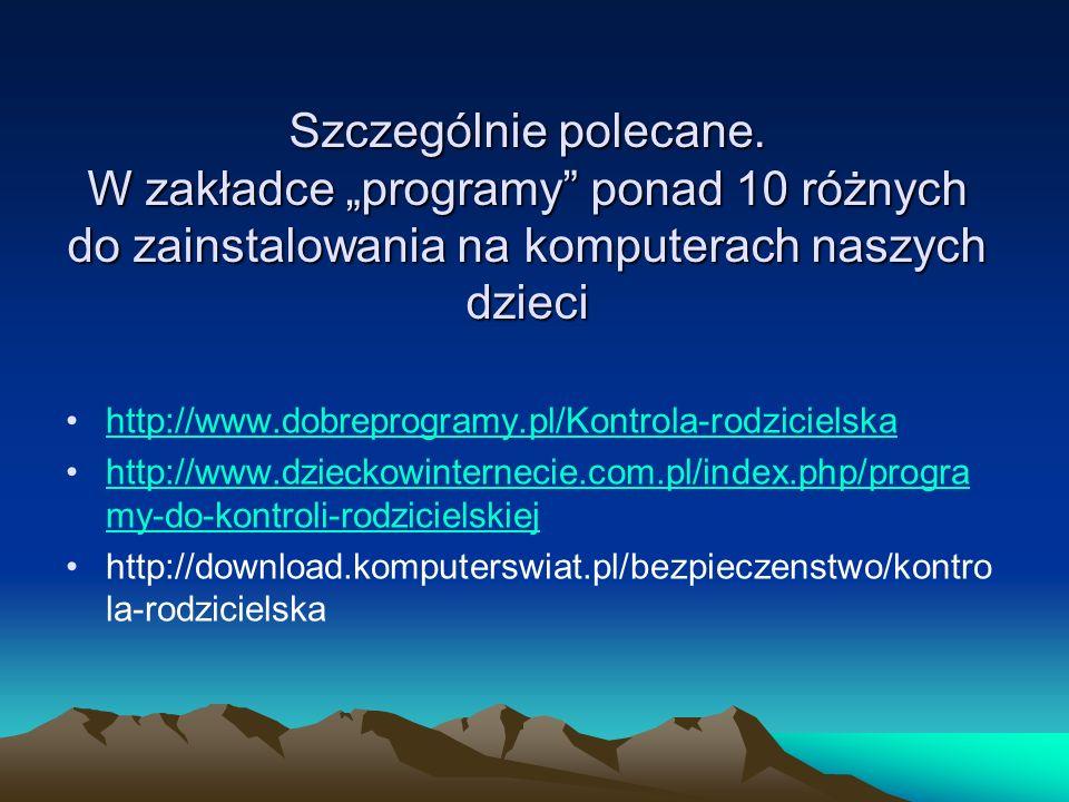 Szczególnie polecane. W zakładce programy ponad 10 różnych do zainstalowania na komputerach naszych dzieci http://www.dobreprogramy.pl/Kontrola-rodzic