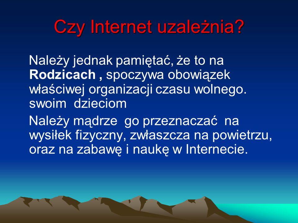 Czy Internet uzależnia? Należy jednak pamiętać, że to na Rodzicach, spoczywa obowiązek właściwej organizacji czasu wolnego. swoim dzieciom Należy mądr