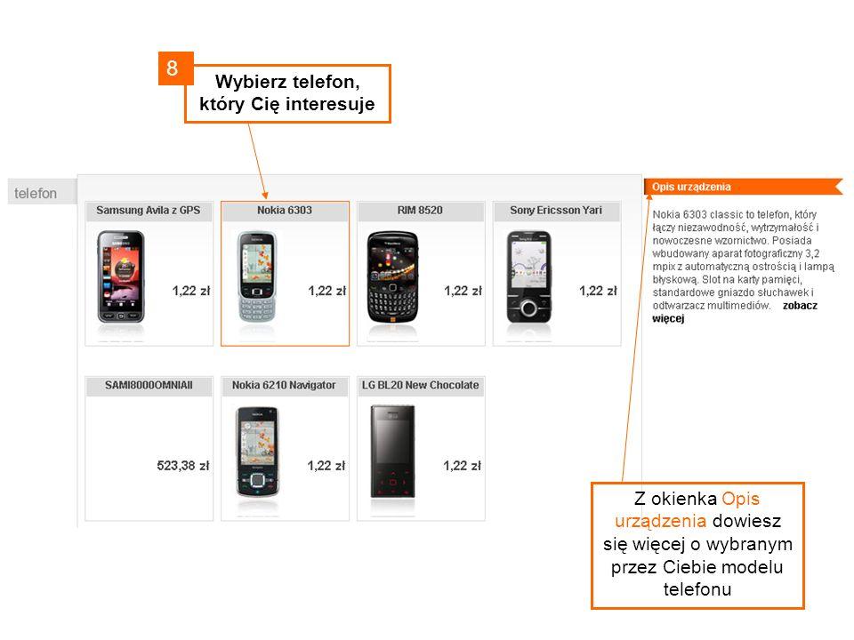 8 Wybierz telefon, który Cię interesuje Z okienka Opis urządzenia dowiesz się więcej o wybranym przez Ciebie modelu telefonu