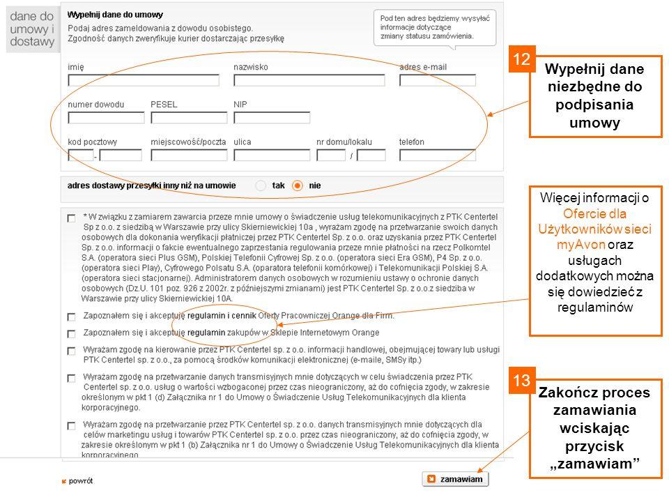 Zakończ proces zamawiania wciskając przycisk zamawiam Wypełnij dane niezbędne do podpisania umowy 12 13 Więcej informacji o Ofercie dla Użytkowników s