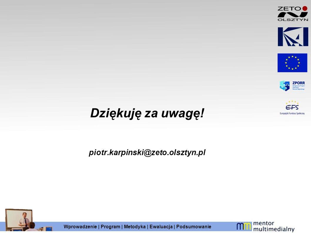 Dziękuję za uwagę! piotr.karpinski@zeto.olsztyn.pl Wprowadzenie | Program | Metodyka | Ewaluacja | Podsumowanie