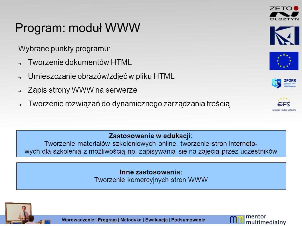 Program: moduł WWW Wybrane punkty programu: Tworzenie dokumentów HTML Umieszczanie obrazów/zdjęć w pliku HTML Zapis strony WWW na serwerze Tworzenie r