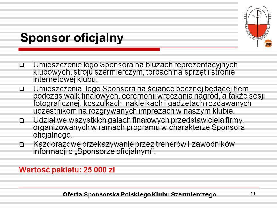 11 Sponsor oficjalny Umieszczenie logo Sponsora na bluzach reprezentacyjnych klubowych, stroju szermierczym, torbach na sprzęt i stronie internetowej