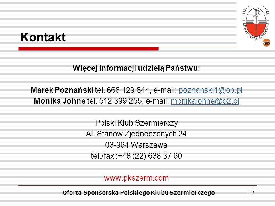 15 Kontakt Więcej informacji udzielą Państwu: Marek Poznański tel. 668 129 844, e-mail: poznanski1@op.plpoznanski1@op.pl Monika Johne tel. 512 399 255