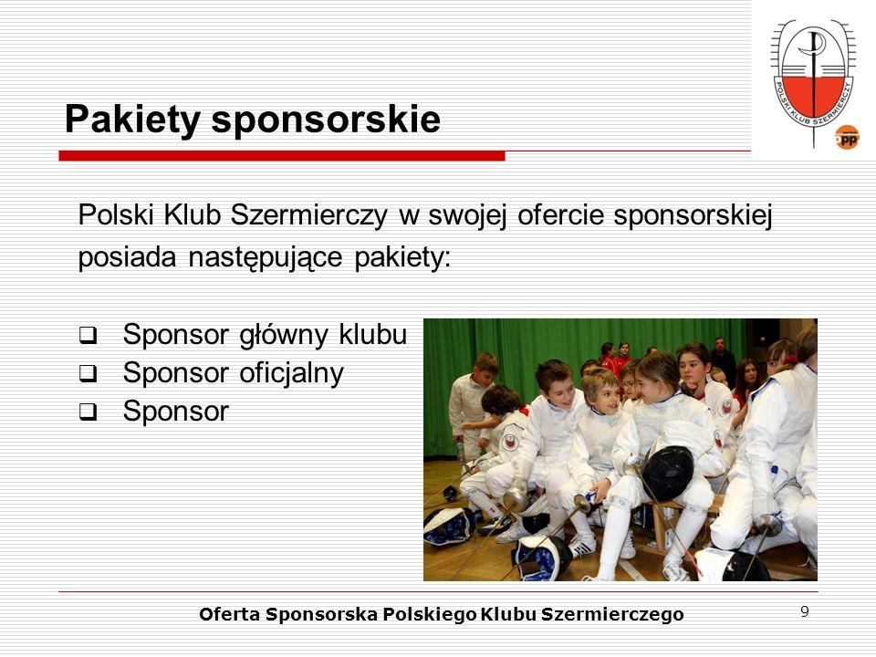 9 Pakiety sponsorskie Oferta Sponsorska Polskiego Klubu Szermierczego Polski Klub Szermierczy w swojej ofercie sponsorskiej posiada następujące pakiet