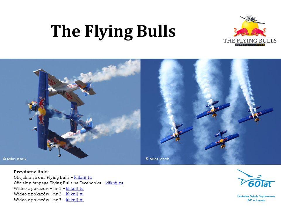 Przydatne linki: Oficjalna strona Flying Bulls – kliknij tukliknij tu Oficjalny fanpage Flying Bulls na Facebooku – kliknij tukliknij tu Wideo z pokaz