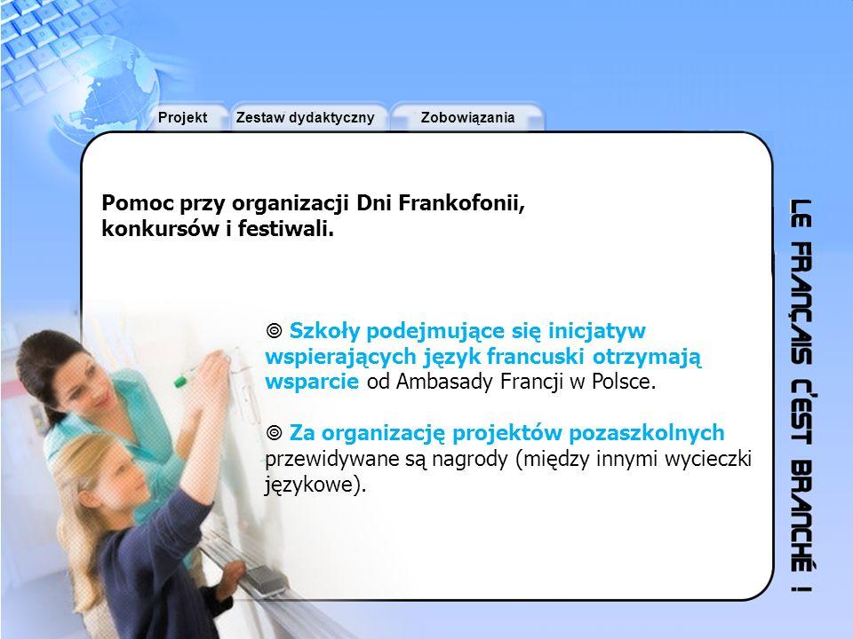 ProjektZestaw dydaktycznyZobowiązania Pomoc przy organizacji Dni Frankofonii, konkursów i festiwali. Szkoły podejmujące się inicjatyw wspierających ję
