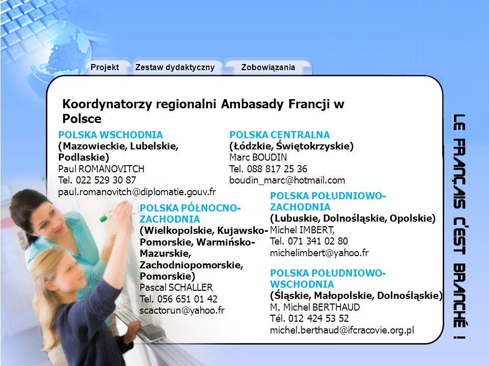 ProjektZestaw dydaktycznyZobowiązania Koordynatorzy regionalni Ambasady Francji w Polsce POLSKA POŁUDNIOWO- WSCHODNIA (Śląskie, Małopolskie, Dolnośląs