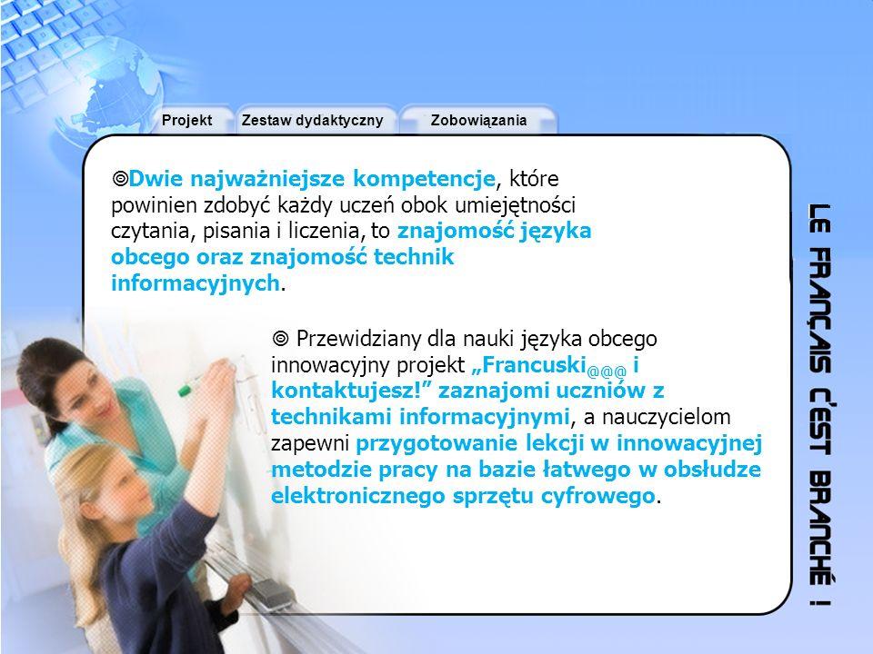 ProjektZestaw dydaktycznyZobowiązania Zestaw dydaktyczny dla szkół Spis treści Tablica interaktywna Platforma internetowa z materiałami dydaktycznymi Platforma internetowa z materiałami dydaktycznymi Oficjalne certyfikaty językowe Pomoc przy organizacji manifestacji kulturalnych Zaproszenie na Francuskie Dni Kariery (5, 6 marca 2009) Zaproszenie na Francuskie Dni Kariery (5, 6 marca 2009)