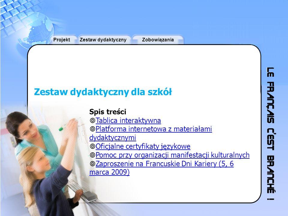 ProjektZestaw dydaktycznyZobowiązania Zestaw dydaktyczny dla szkół Spis treści Tablica interaktywna Platforma internetowa z materiałami dydaktycznymi