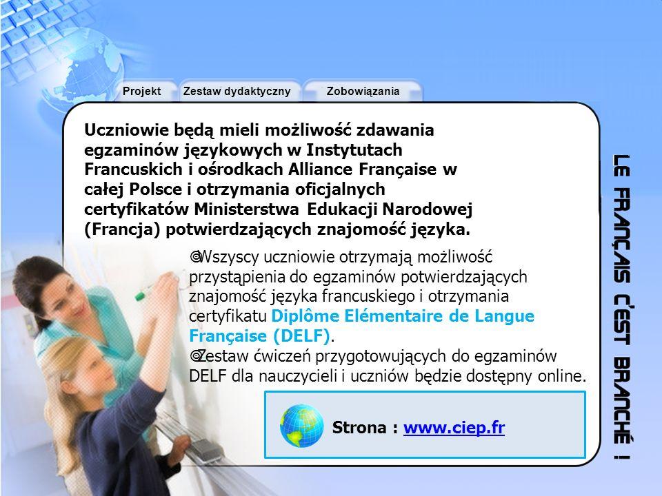 ProjektZestaw dydaktycznyZobowiązania Uczniowie będą mieli możliwość zdawania egzaminów językowych w Instytutach Francuskich i ośrodkach Alliance Fran