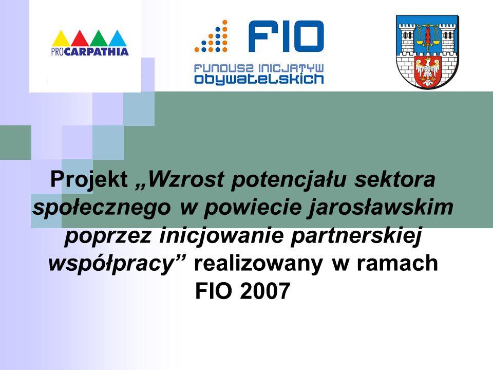 Projekt Wzrost potencjału sektora społecznego w powiecie jarosławskim poprzez inicjowanie partnerskiej współpracy realizowany w ramach FIO 2007