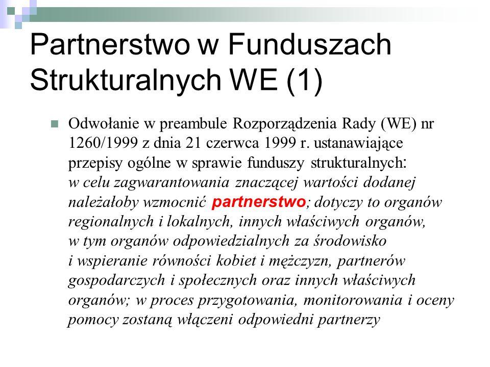 Partnerstwo w Funduszach Strukturalnych WE (1) Odwołanie w preambule Rozporządzenia Rady (WE) nr 1260/1999 z dnia 21 czerwca 1999 r.