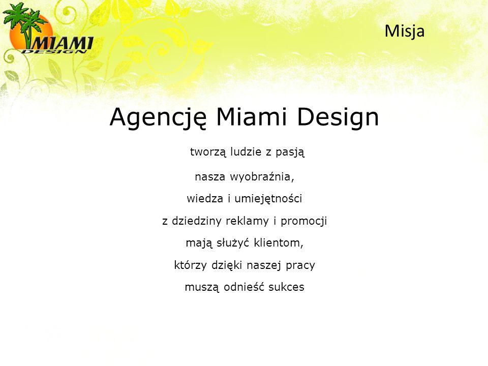 Agencję Miami Design tworzą ludzie z pasją nasza wyobraźnia, wiedza i umiejętności z dziedziny reklamy i promocji mają służyć klientom, którzy dzięki