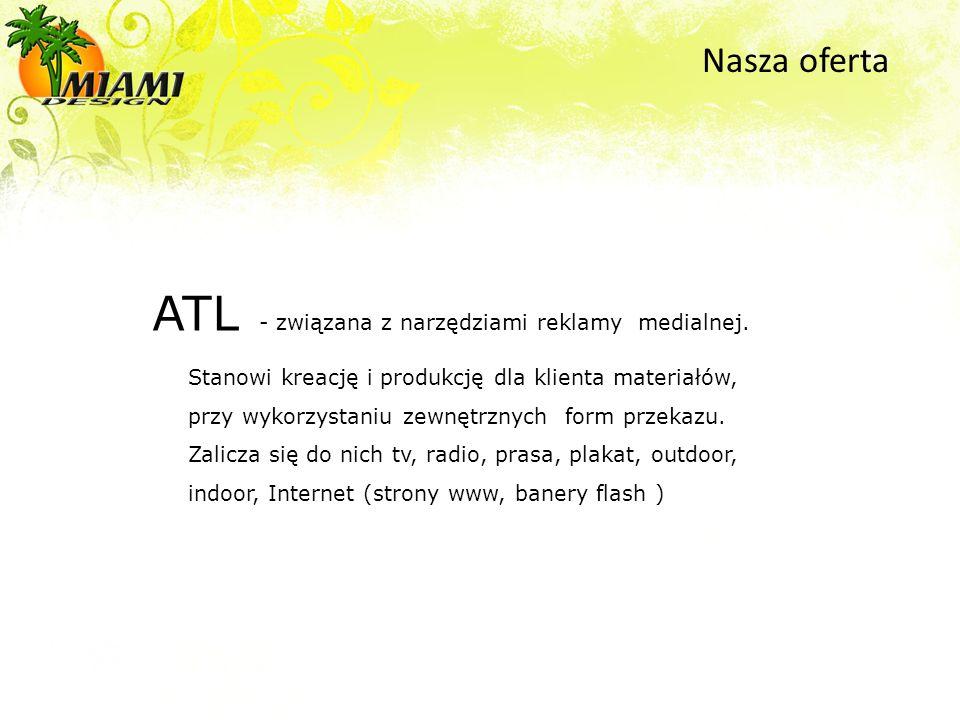 ATL - związana z narzędziami reklamy medialnej. Stanowi kreację i produkcję dla klienta materiałów, przy wykorzystaniu zewnętrznych form przekazu. Zal