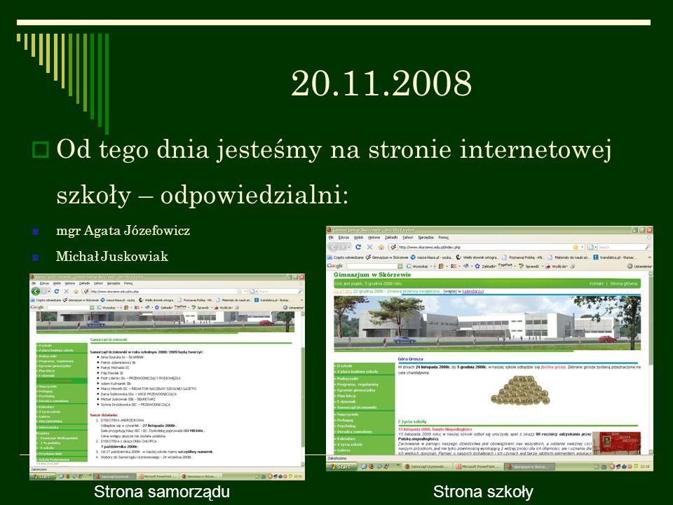 20.11.2008 Od tego dnia jesteśmy na stronie internetowej szkoły – odpowiedzialni: mgr Agata Józefowicz Michał Juskowiak Strona samorząduStrona szkoły