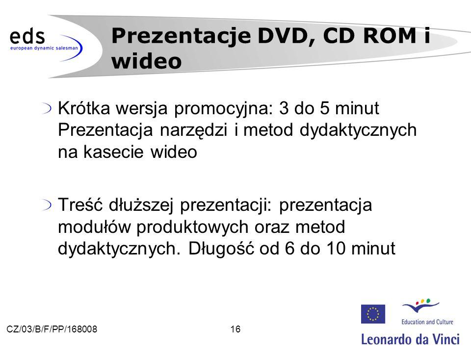 16CZ/03/B/F/PP/168008 Krótka wersja promocyjna: 3 do 5 minut Prezentacja narzędzi i metod dydaktycznych na kasecie wideo Treść dłuższej prezentacji: prezentacja modułów produktowych oraz metod dydaktycznych.