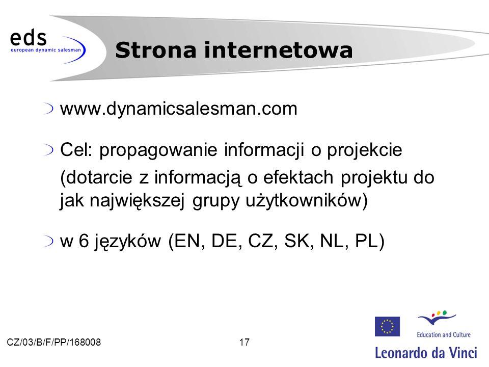 17CZ/03/B/F/PP/168008 www.dynamicsalesman.com Cel: propagowanie informacji o projekcie (dotarcie z informacją o efektach projektu do jak największej grupy użytkowników) w 6 języków (EN, DE, CZ, SK, NL, PL) Strona internetowa