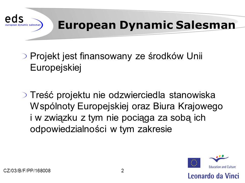 2CZ/03/B/F/PP/168008 Projekt jest finansowany ze środków Unii Europejskiej Treść projektu nie odzwierciedla stanowiska Wspólnoty Europejskiej oraz Biura Krajowego i w związku z tym nie pociąga za sobą ich odpowiedzialności w tym zakresie European Dynamic Salesman