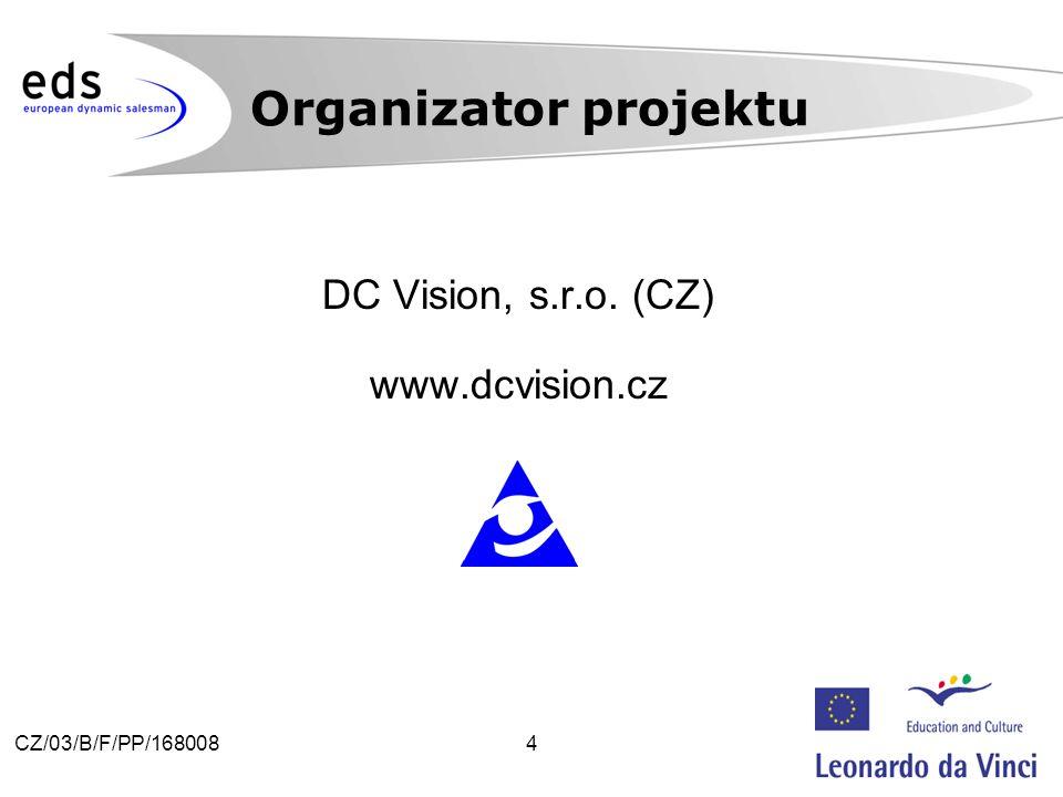 4CZ/03/B/F/PP/168008 DC Vision, s.r.o. (CZ) www.dcvision.cz Organizator projektu