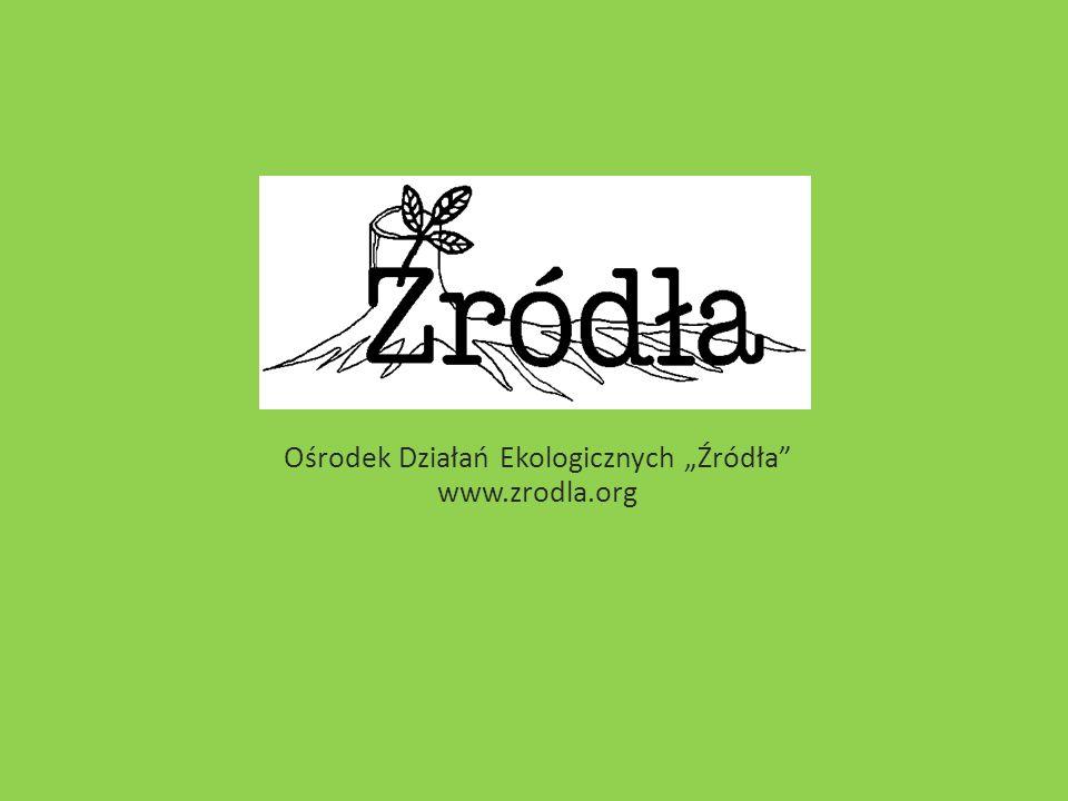 Ośrodek Działań Ekologicznych Źródła www.zrodla.org