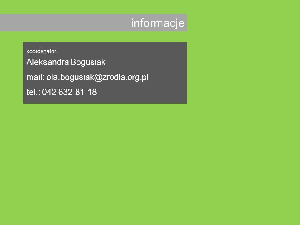 informacje koordynator: Aleksandra Bogusiak mail: ola.bogusiak@zrodla.org.pl tel.: 042 632-81-18