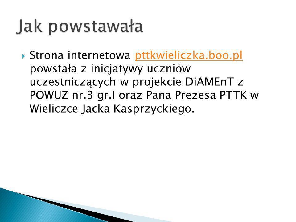 Strona internetowa pttkwieliczka.boo.pl powstała z inicjatywy uczniów uczestniczących w projekcie DiAMEnT z POWUZ nr.3 gr.I oraz Pana Prezesa PTTK w Wieliczce Jacka Kasprzyckiego.pttkwieliczka.boo.pl