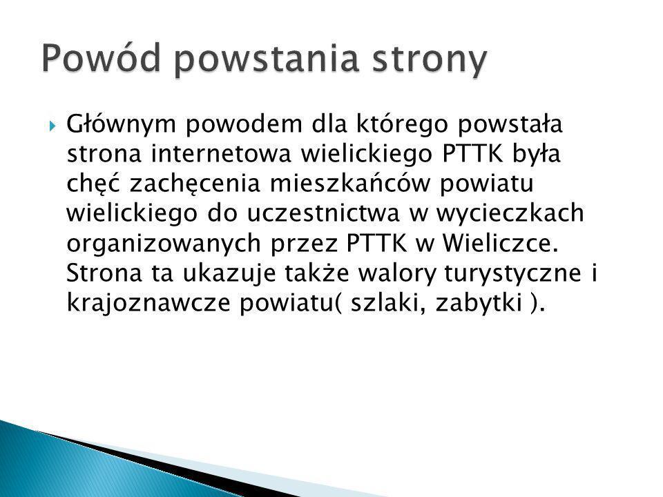 Głównym powodem dla którego powstała strona internetowa wielickiego PTTK była chęć zachęcenia mieszkańców powiatu wielickiego do uczestnictwa w wycieczkach organizowanych przez PTTK w Wieliczce.