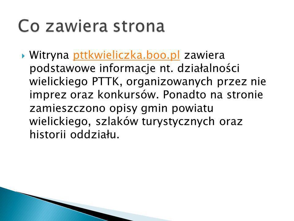 Witryna pttkwieliczka.boo.pl zawiera podstawowe informacje nt. działalności wielickiego PTTK, organizowanych przez nie imprez oraz konkursów. Ponadto