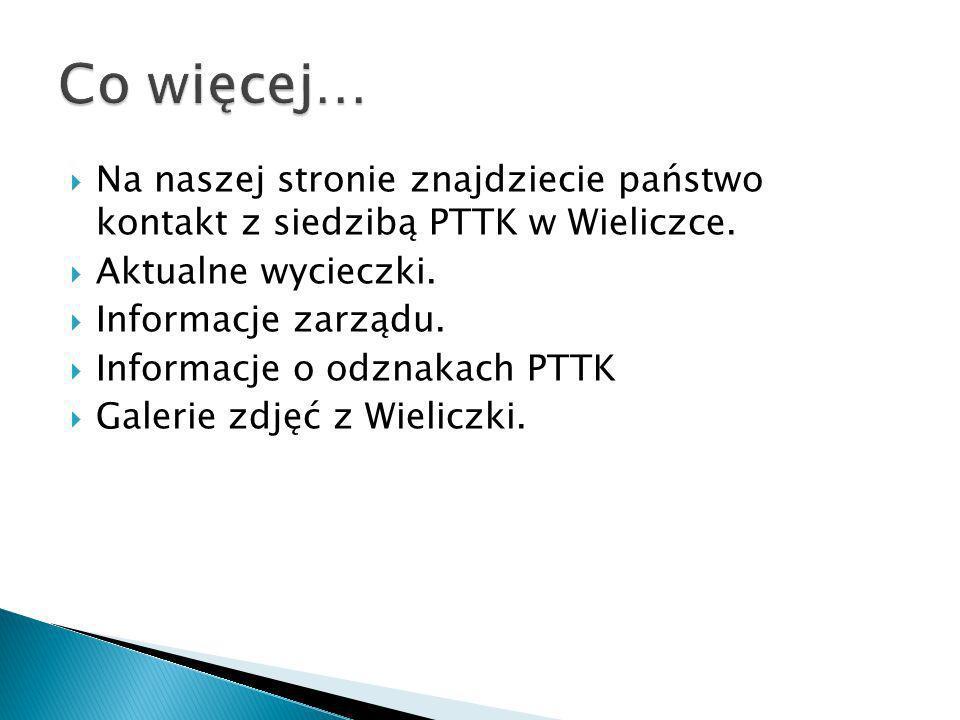 Na naszej stronie znajdziecie państwo kontakt z siedzibą PTTK w Wieliczce.