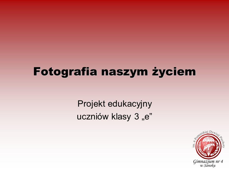Fotografia naszym życiem Projekt edukacyjny uczniów klasy 3 e