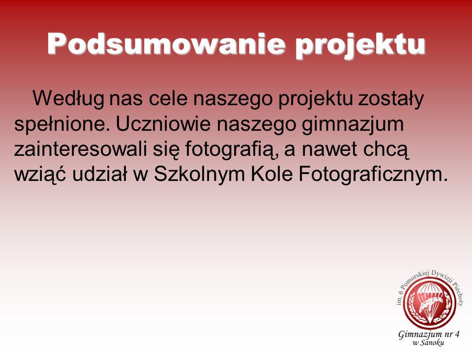 Podsumowanie projektu Według nas cele naszego projektu zostały spełnione. Uczniowie naszego gimnazjum zainteresowali się fotografią, a nawet chcą wzią