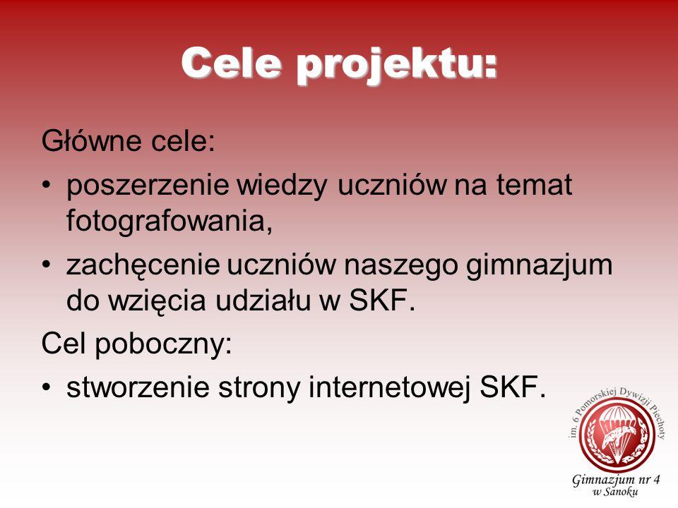 Cele projektu: Główne cele: poszerzenie wiedzy uczniów na temat fotografowania, zachęcenie uczniów naszego gimnazjum do wzięcia udziału w SKF. Cel pob