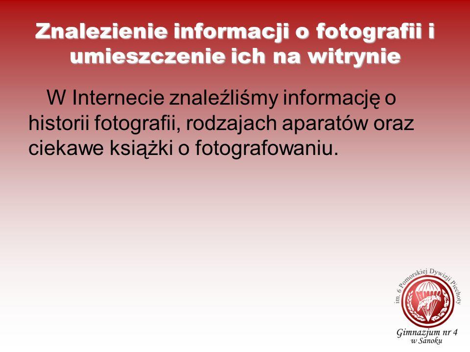 Znalezienie informacji o fotografii i umieszczenie ich na witrynie W Internecie znaleźliśmy informację o historii fotografii, rodzajach aparatów oraz