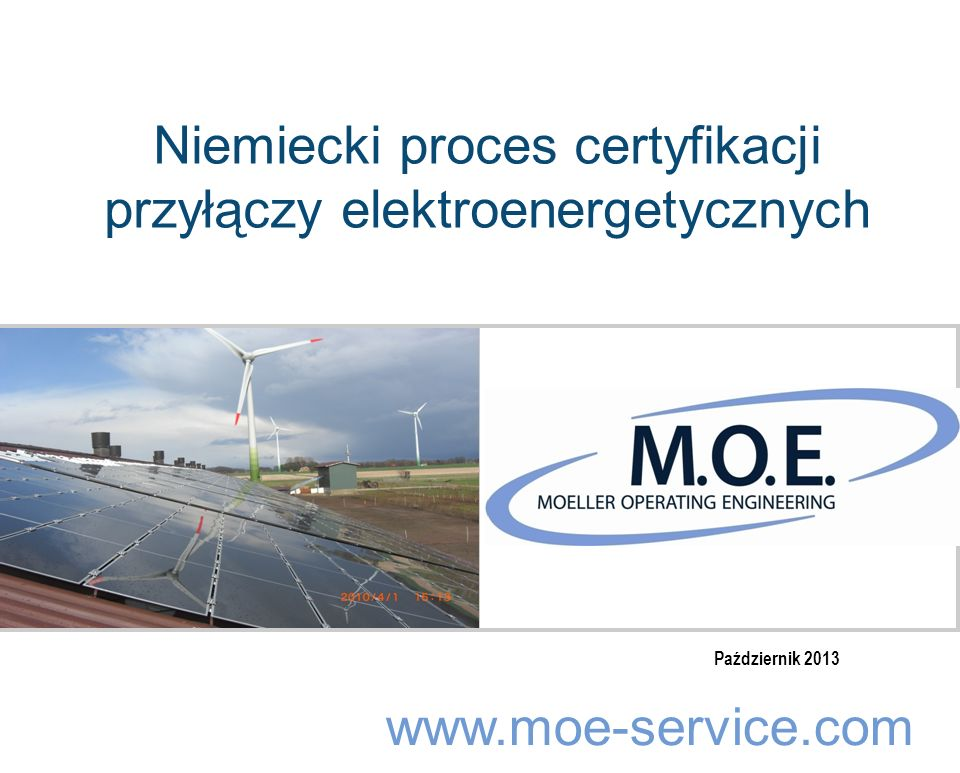 www.moe-service.com Niemiecki proces certyfikacji przyłączy elektroenergetycznych Październik 2013