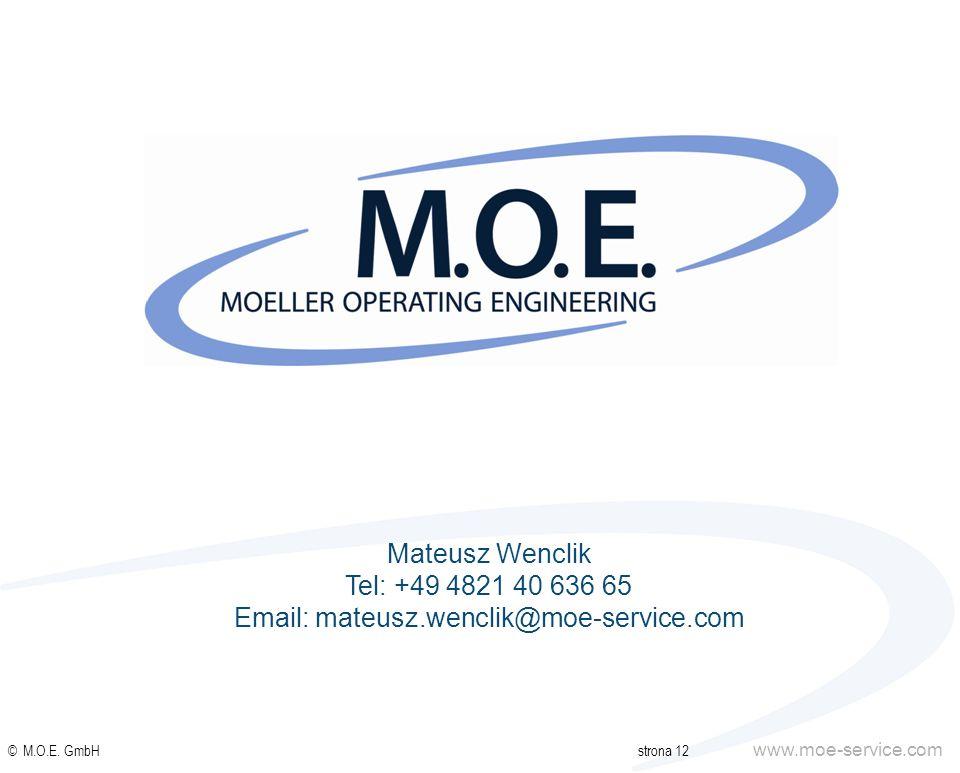 www.moe-service.com © M.O.E. GmbHstrona 12 Mateusz Wenclik Tel: +49 4821 40 636 65 Email: mateusz.wenclik@moe-service.com