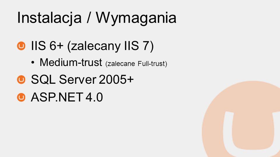 Instalacja / Wymagania IIS 6+ (zalecany IIS 7) Medium-trust (zalecane Full-trust) SQL Server 2005+ ASP.NET 4.0