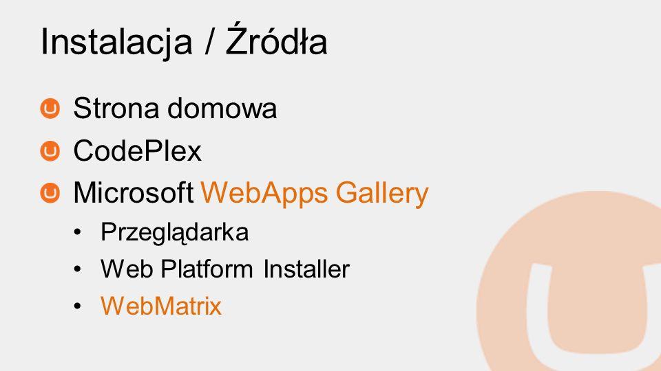 Instalacja / Źródła Strona domowa CodePlex Microsoft WebApps Gallery Przeglądarka Web Platform Installer WebMatrix
