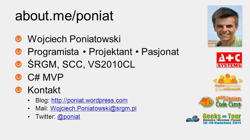 Wojciech Poniatowski Programista Projektant Pasjonat ŚRGM, SCC, VS2010CL C# MVP Kontakt Blog: http://poniat.wordpress.comhttp://poniat.wordpress.com Mail: Wojciech.Poniatowski@srgm.plWojciech.Poniatowski@srgm.pl Twitter: @poniat@poniat about.me/poniat