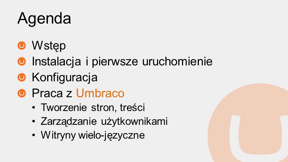 Agenda Wstęp Instalacja i pierwsze uruchomienie Konfiguracja Praca z Umbraco Tworzenie stron, treści Zarządzanie użytkownikami Witryny wielo-języczne